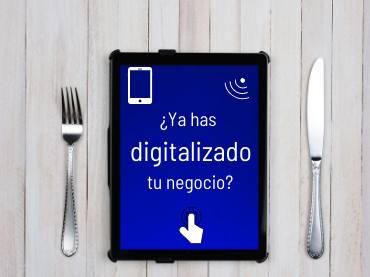 ¿Ya has digitalizado tu negocio?